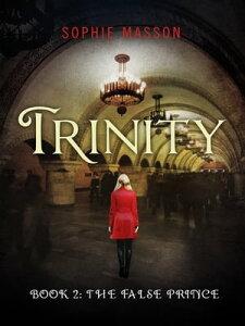 Trinity 2: The False Prince【電子書籍】[ Sophie Masson ]