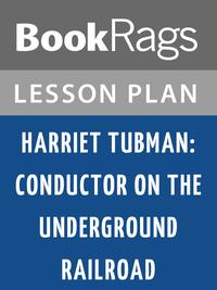 Harriet Tubman: Conductor on the Underground Railroad Lesson Plans【電子書籍】[ BookRags ]