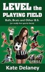 Level the Playing Field: Balls, Brats and Other B.S. (or really fun sports facts)【電子書籍】[ Kate Delaney ]