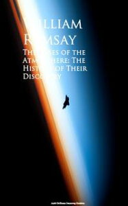 The Gases of the AtmosphereThe History of Their Discovery【電子書籍】[ William Ramsay ]