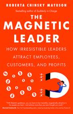 The Magnetic LeaderHow Irresistible Leaders Attract Employees, Customers, and Profits【電子書籍】[ Roberta Chinsky Matuson ]