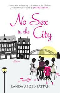 No Sex in the City【電子書籍】[ Randa Abdel-Fattah ]