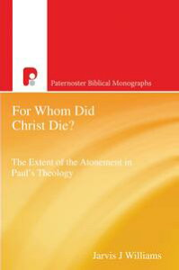 For Whom Did Christ Die?The Extent of the Atonement in Paul's Theology【電子書籍】[ Jarvis J Williams ]