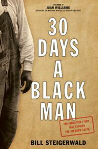 30 Days a Black ManThe Forgotten Story That Exposed the Jim Crow South【電子書籍】[ Bill Steigerwald ]