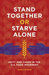Stand Together or Starve Alone: Unity and Chaos in the U.S. Food Movement【電子書籍】[ Mark Winne ]