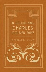 In Good King Charles' Golden Days【電子書籍】[ Bernard Shaw ]