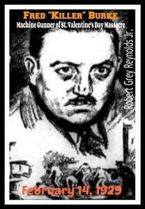 """Fred """"Killer"""" Burke Machine Gunner of St. Valentine's Day Massacre February 14, 1929【電子書籍】[ Robert Grey Reynolds Jr ]"""