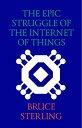 楽天Kobo電子書籍ストアで買える「The Epic Struggle of the Internet of Things【電子書籍】[ Bruce Sterling ]」の画像です。価格は300円になります。