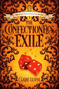The Confectioner's ExileThe Confectioner Chronicles, #0【電子書籍】[ Claire Luana ]