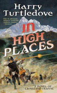 In High PlacesA Novel of Crosstime Traffic【電子書籍】[ Harry Turtledove ]