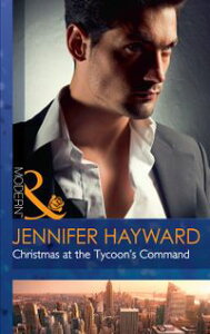 Christmas At The Tycoon's Command (Mills & Boon Modern) (The Powerful Di Fiore Tycoons, Book 1)【電子書籍】[ Jennifer Hayward ]