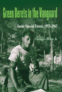 Green Berets in the VanguardInside Special Forces, 1953?1963【電子書籍】[ Chalmers Archer Jr. ]