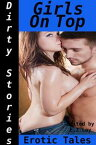Dirty Stories: Girls On Top, Erotic Tales【電子書籍】[ E. Z. Lay ]