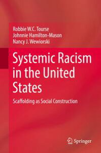 Systemic Racism in the United StatesScaffolding as Social Construction【電子書籍】[ Robbie W.C. Tourse ]
