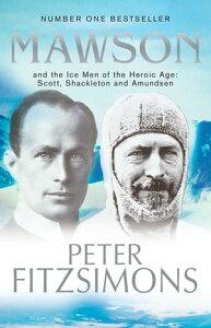 MawsonAnd the Ice Men of the Heroic Age: Scott, Shackleton and Amundsen【電子書籍】[ Peter FitzSimons ]