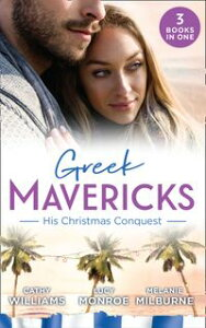 Greek Mavericks: His Christmas Conquest: At the Greek Tycoon's Pleasure (Greek Tycoons) / The Billionaire's Pregnant Mistress / Never Gamble with a Caffarelli【電子書籍】[ Cathy Williams ]