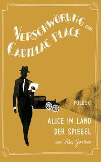Verschw?rung am Cadillac Place 6: Alice im Land der Spiegel【電子書籍】[ Akos Gerstner ]