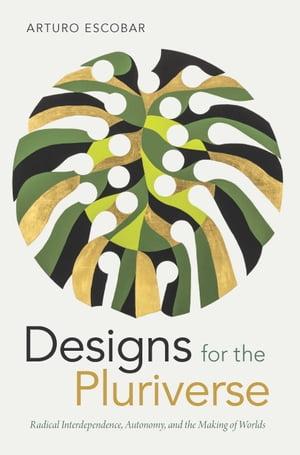 洋書, ART & ENTERTAINMENT Designs for the Pluriverse Radical Interdependence, Autonomy, and the Making of Worlds Arturo Escobar