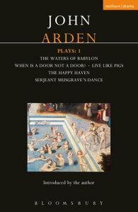 Arden Plays: 1Waters of Babylon; When is a Door...; Live Like Pigs; Serjeant Musgrave's Dance; The Happy Haven【電子書籍】[ John Arden ]
