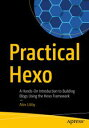 Practical HexoA Hands-On Introduction to Building Blogs Using the Hexo Framework【電子書籍】[ Alex Libby ]