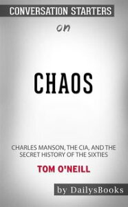Chaos: Charles Manson, the CIA, and the Secret History of the Sixties by?Tom O'Neill: Conversation Starters【電子書籍】[ dailyBooks ]