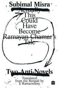This Could Have Become Ramayan Chamar's Tale: Two Anti-Novels【電子書籍】[ Subimal Misra ]