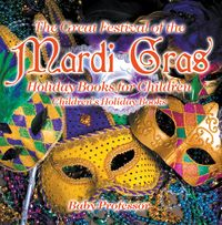 The Great Festival of the Mardi Gras - Holiday Books for Children   Children's Holiday Books【電子書籍】[ Baby Professor ]