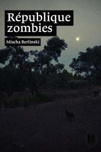 R?publique zombies【電子書籍】[ Mischa Berlinski ]
