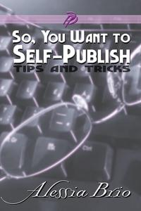 So, You Want to Self-Publish【電子書籍】[ Alessia Brio ]