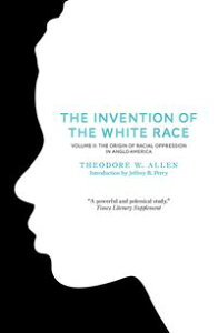 Invention of the White Race, Volume 2Racial Oppression and Social Control【電子書籍】[ Theodore W. Allen ]
