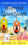 Watered Down Death: A Small Town Hiding Gruesome Secrets!Coppin's Locks Mystery Series, #1【電子書籍】[ Lucinda D. Davis ]