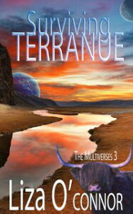 Surviving TerranueThe Multiverse, #3【電子書籍】[ Liza O'Connor ]