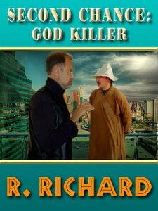SECOND CHANCE: God Killer【電子書籍】[ R. Richard ]