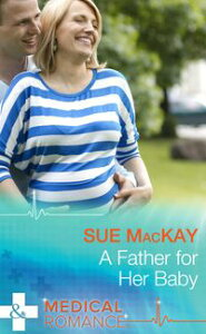A Father for Her Baby (Mills & Boon Medical) (Doctors to Daddies, Book 1)【電子書籍】[ Sue MacKay ]