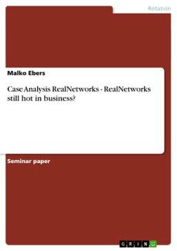 Case Analysis RealNetworks - RealNetworks still hot in business?RealNetworks still hot in business?【電子書籍】[ Malko Ebers ]