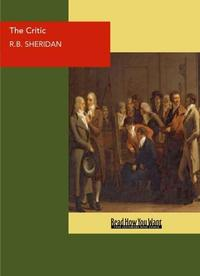 The Critic : Or, A Tragedy Rehearsed A Dramatic Piece In Three Acts【電子書籍】[ SHERIDAN,R.B ]