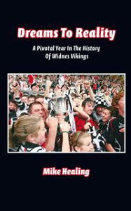 Dreams to RealityA Pivotal Year in the History of Widnes Vikings【電子書籍】[ Mike Healing ]