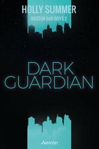 Dark Guardian (Boston Bad Boys Band 2)【電子書籍】[ Holly Summer ]
