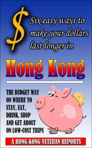 $ Six Easy Ways To Make Your Dollars Last Longer In Hong Kong【電子書籍】[ Andrew Jardine ]