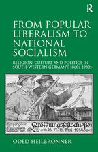 From Popular Liberalism to National SocialismReligion, Culture and Politics in South-Western Germany, 1860s-1930s【電子書籍】[ Oded Heilbronner ]