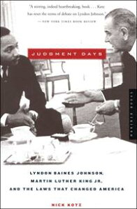 Judgment DaysLyndon Baines Johnson, Martin Luther King, Jr., and the Laws That Changed America【電子書籍】[ Nick Kotz ]
