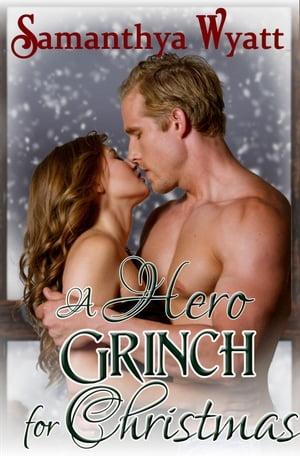 A Hero Grinch for Christmas【電子書籍】[ Samanthya Wyatt ]