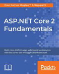 ASP.NET Core 2 FundamentalsBuild cross-platform apps and dynamic web services with this server-side web application framework【電子書籍】[ Onur Gumus ]
