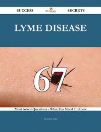 Lyme disease 67 Success Secrets - 67 Most Asked Questions On Lyme disease - What You Need To Know【電子書籍】[ Florence Solis ]