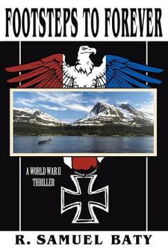 Footsteps to ForeverA World War Ii Thriller【電子書籍】[ R. Samuel Baty ]