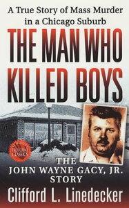 The Man Who Killed BoysThe John Wayne Gacy, Jr. Story【電子書籍】[ Clifford L. Linedecker ]