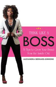 Think Like a Boss31 Tips to Grow Your Brand from the Inside Out【電子書籍】[ Alexandra Bernard-Simmons ]