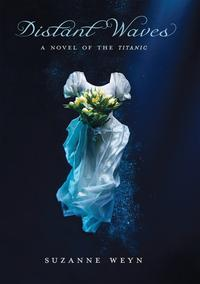 Distant Waves: A Novel of the TitanicA Novel of the Titanic【電子書籍】[ Suzanne Weyn ]