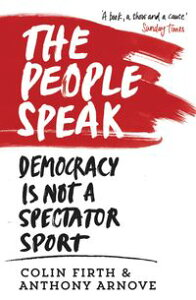 The People Speak: A History of Protest, Dissent and RebellionDemocracy is not a Spectator Sport【電子書籍】[ Colin Firth ]