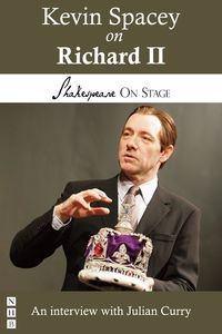 Kevin Spacey on Richard II (Shakespeare on Stage)【電子書籍】[ Kevin Spacey ]